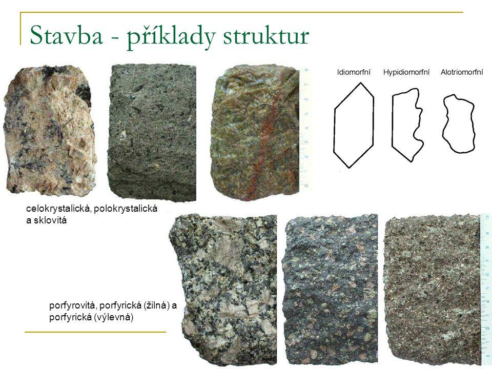 Stavba - příklady struktur celokrystalická, polokrystalická a sklovitá porfyrovitá, porfyrická (žilná) a porfyrická (výlevná)