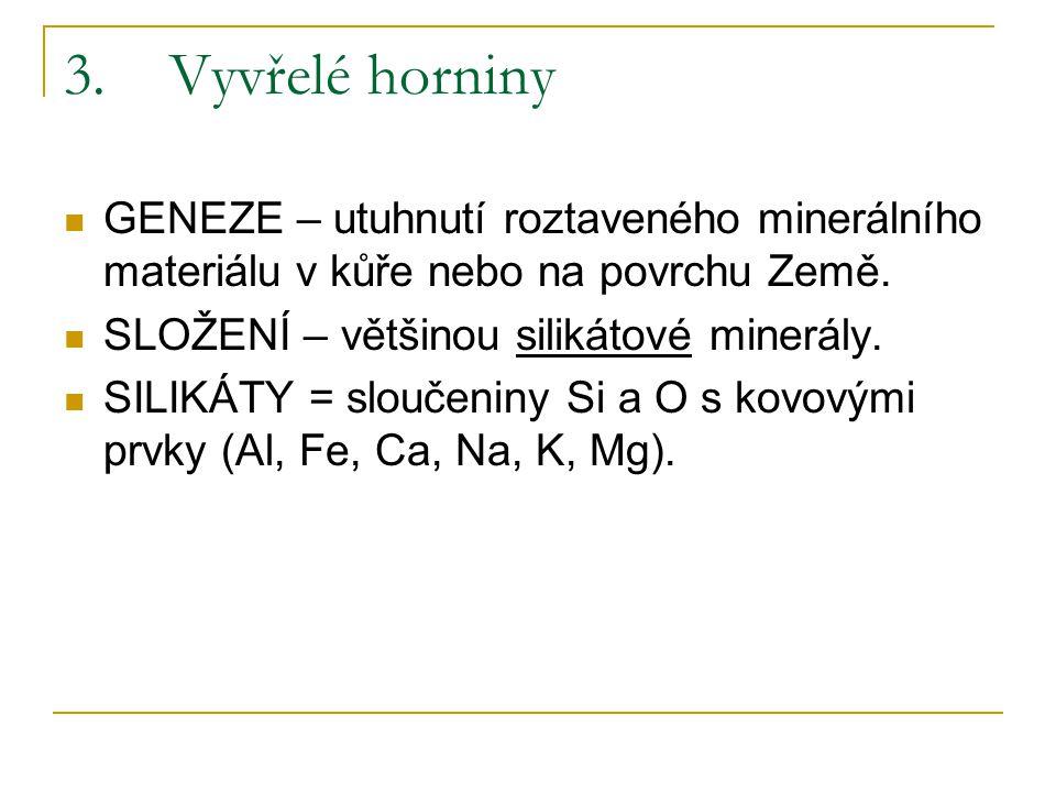 3.Vyvřelé horniny GENEZE – utuhnutí roztaveného minerálního materiálu v kůře nebo na povrchu Země. SLOŽENÍ – většinou silikátové minerály. SILIKÁTY =