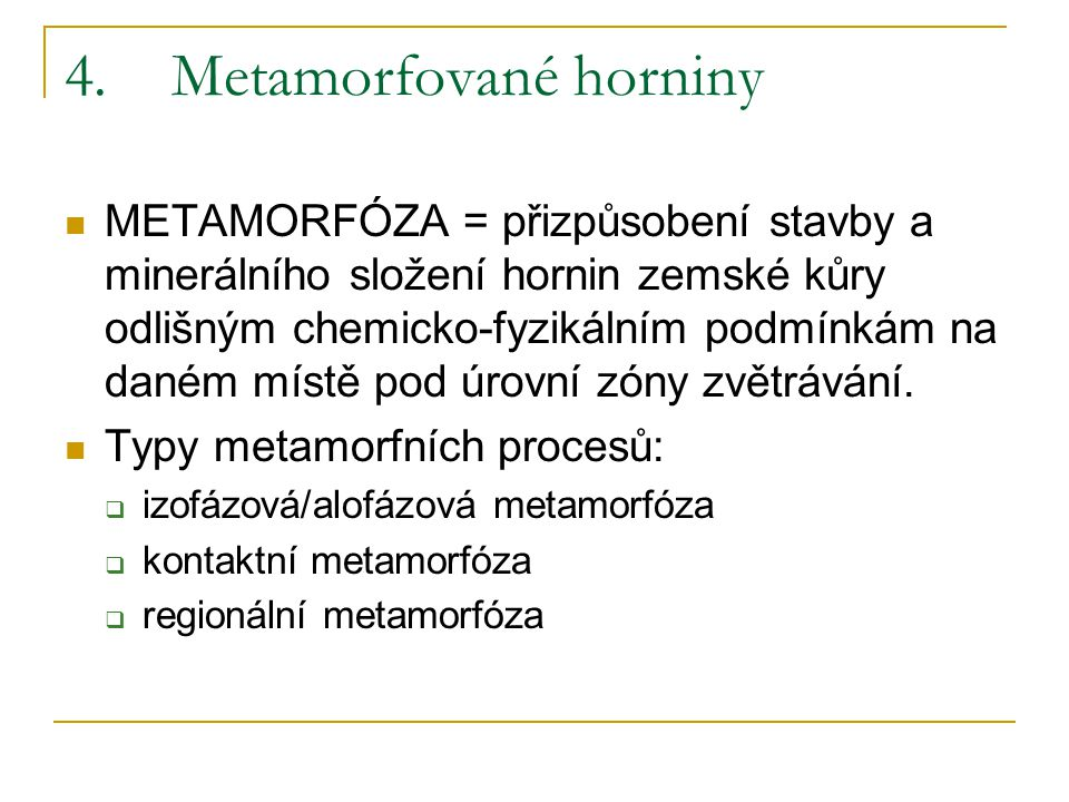 4.Metamorfované horniny METAMORFÓZA = přizpůsobení stavby a minerálního složení hornin zemské kůry odlišným chemicko-fyzikálním podmínkám na daném mís