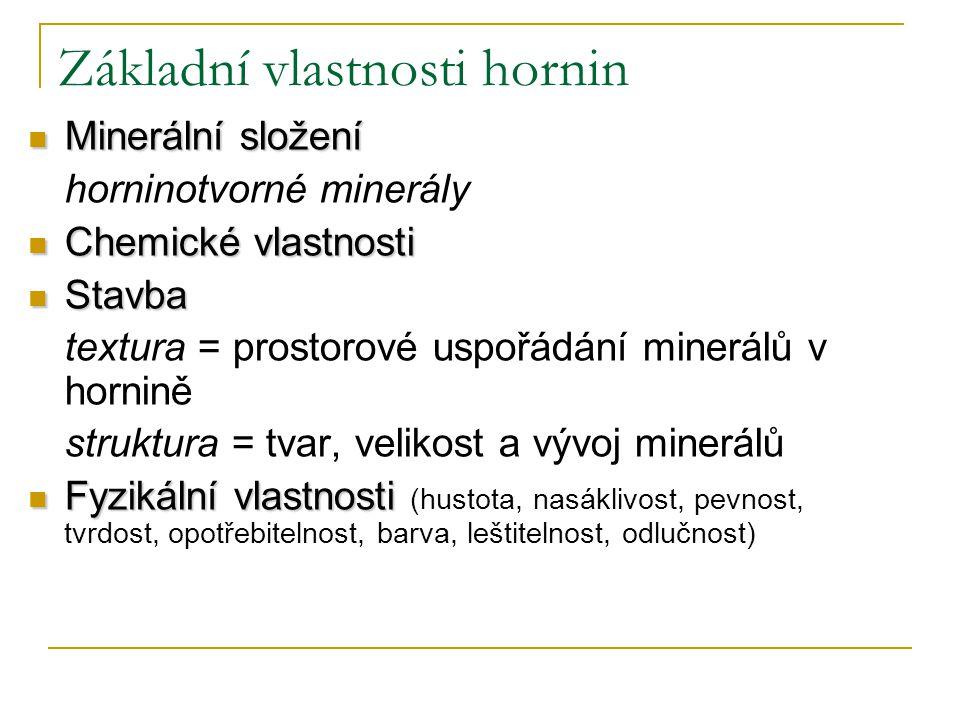 Základní vlastnosti hornin Minerální složení Minerální složení horninotvorné minerály Chemické vlastnosti Chemické vlastnosti Stavba Stavba textura =