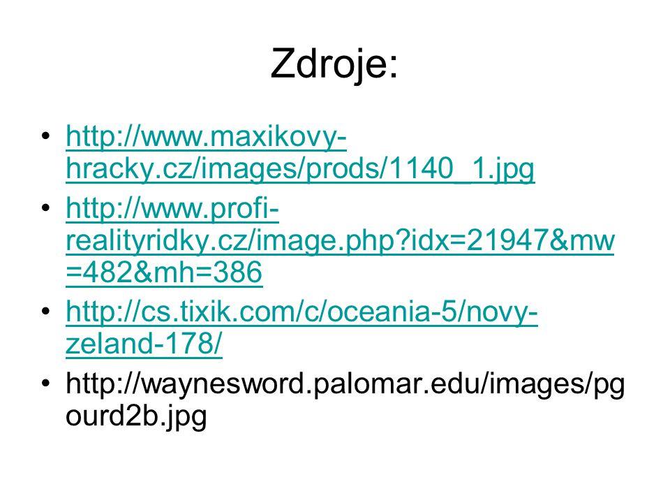 Zdroje: http://www.maxikovy- hracky.cz/images/prods/1140_1.jpghttp://www.maxikovy- hracky.cz/images/prods/1140_1.jpg http://www.profi- realityridky.cz/image.php?idx=21947&mw =482&mh=386http://www.profi- realityridky.cz/image.php?idx=21947&mw =482&mh=386 http://cs.tixik.com/c/oceania-5/novy- zeland-178/http://cs.tixik.com/c/oceania-5/novy- zeland-178/ http://waynesword.palomar.edu/images/pg ourd2b.jpg