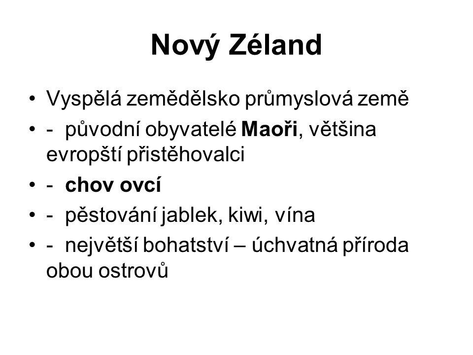 Nový Zéland Vyspělá zemědělsko průmyslová země - původní obyvatelé Maoři, většina evropští přistěhovalci - chov ovcí - pěstování jablek, kiwi, vína - největší bohatství – úchvatná příroda obou ostrovů