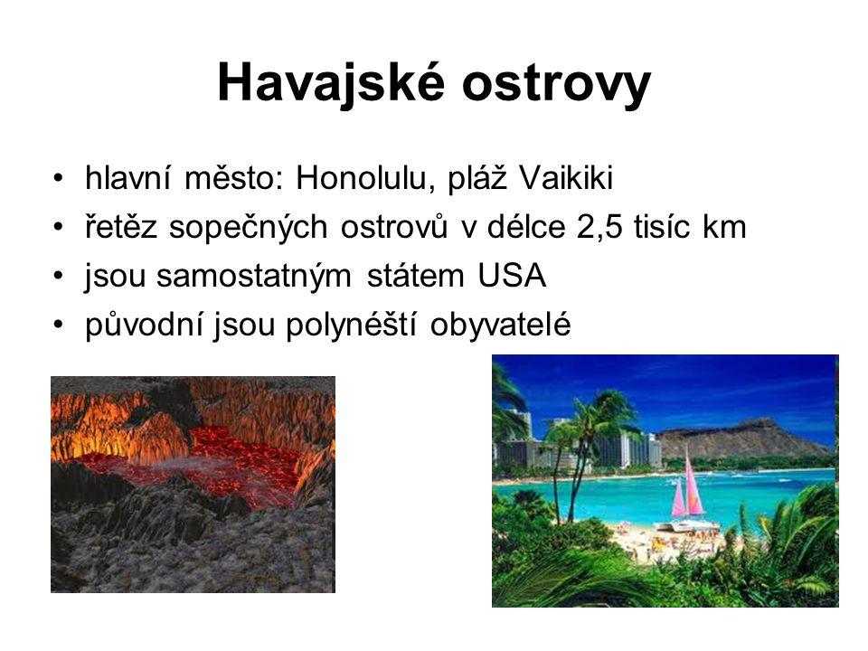 Havajské ostrovy hlavní město: Honolulu, pláž Vaikiki řetěz sopečných ostrovů v délce 2,5 tisíc km jsou samostatným státem USA původní jsou polynéští obyvatelé