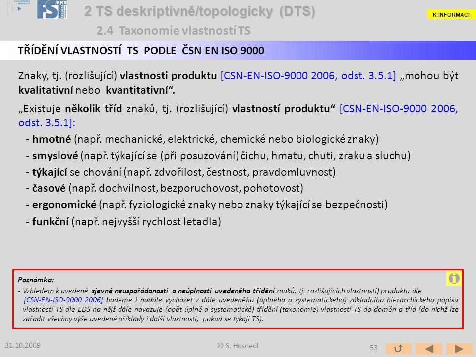 31.10.2009 © S. Hosnedl 2 TS deskriptivně/topologicky (DTS) 2 TS deskriptivně/topologicky (DTS) TŘÍDĚNÍ VLASTNOSTÍ TS PODLE ČSN EN ISO 9000 Znaky, tj.