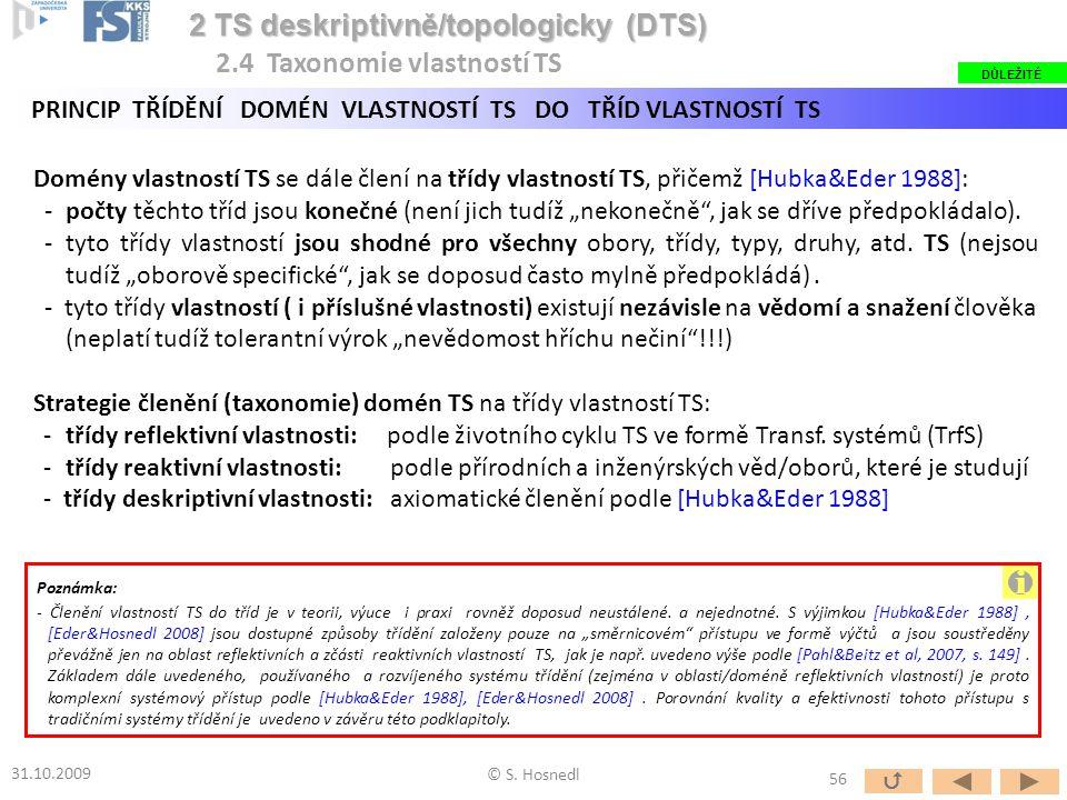 """Domény vlastností TS se dále člení na třídy vlastností TS, přičemž [Hubka&Eder 1988]: -počty těchto tříd jsou konečné (není jich tudíž """"nekonečně"""", ja"""