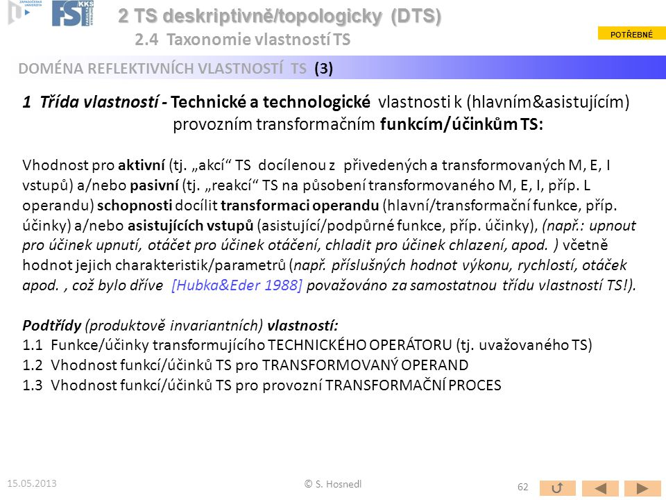 1 Třída vlastností - Technické a technologické vlastnosti k (hlavním&asistujícím) provozním transformačním funkcím/účinkům TS: Vhodnost pro aktivní (t