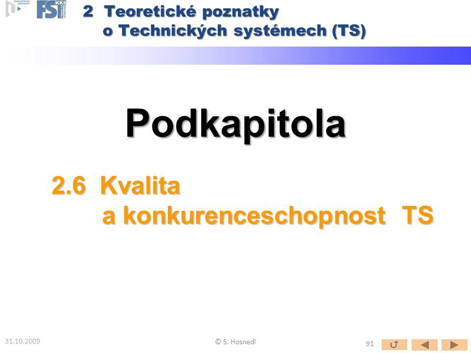 Podkapitola 31.10.2009 © S. Hosnedl 2.6 Kvalita a konkurenceschopnost TS 2 Teoretické poznatky o Technických systémech (TS) 91 