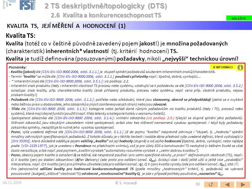 Poznámky: - Kvalita (jakost) dle [CSN-EN-ISO-9000 2006, odst. 3.1.1.] je stupeň splnění požadavků souborem inherentních znaků/charakteristik. - Termín