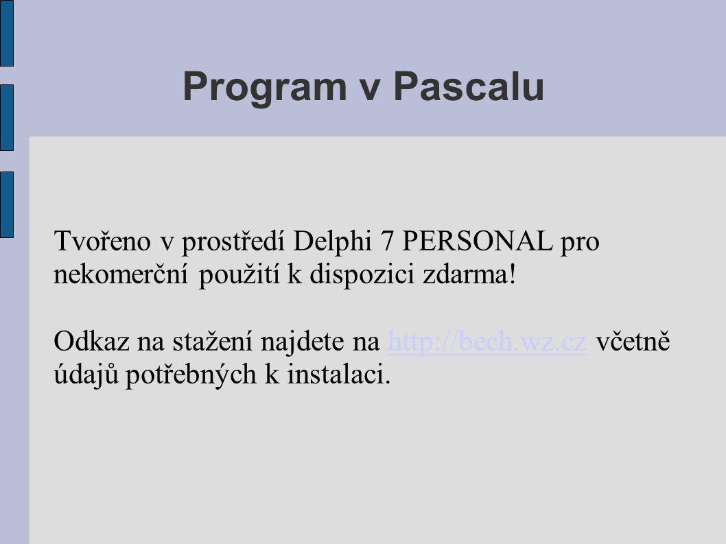 Program v Pascalu Tvořeno v prostředí Delphi 7 PERSONAL pro nekomerční použití k dispozici zdarma! Odkaz na stažení najdete na http://bech.wz.cz včetn