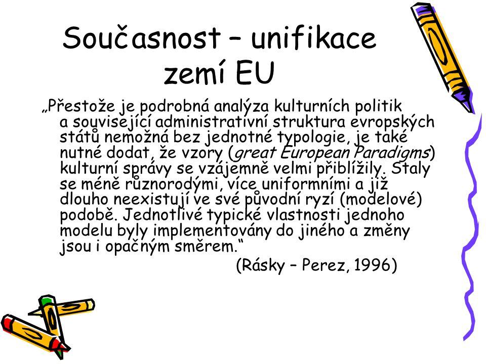"""Současnost – unifikace zemí EU """"Přestože je podrobná analýza kulturních politik a související administrativní struktura evropských států nemožná bez jednotné typologie, je také nutné dodat, že vzory (great European Paradigms) kulturní správy se vzájemně velmi přiblížily."""