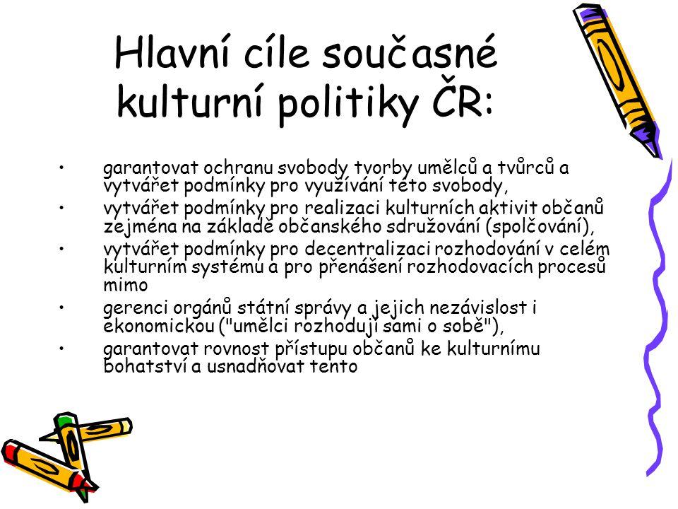 Hlavní cíle současné kulturní politiky ČR: garantovat ochranu svobody tvorby umělců a tvůrců a vytvářet podmínky pro využívání této svobody, vytvářet