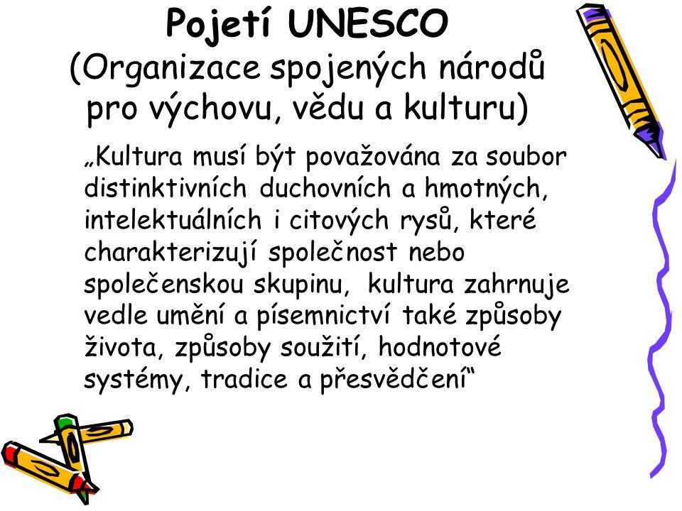 """Pojetí UNESCO (Organizace spojených národů pro výchovu, vědu a kulturu) """"Kultura musí být považována za soubor distinktivních duchovních a hmotných, i"""