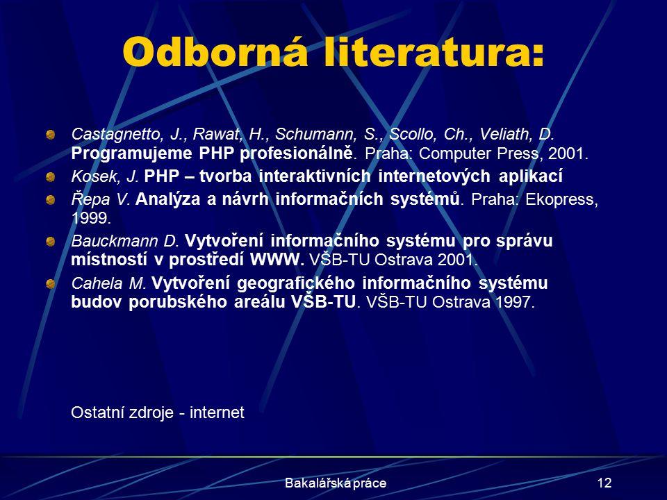 Bakalářská práce12 Odborná literatura: Castagnetto, J., Rawat, H., Schumann, S., Scollo, Ch., Veliath, D. Programujeme PHP profesionálně. Praha: Compu