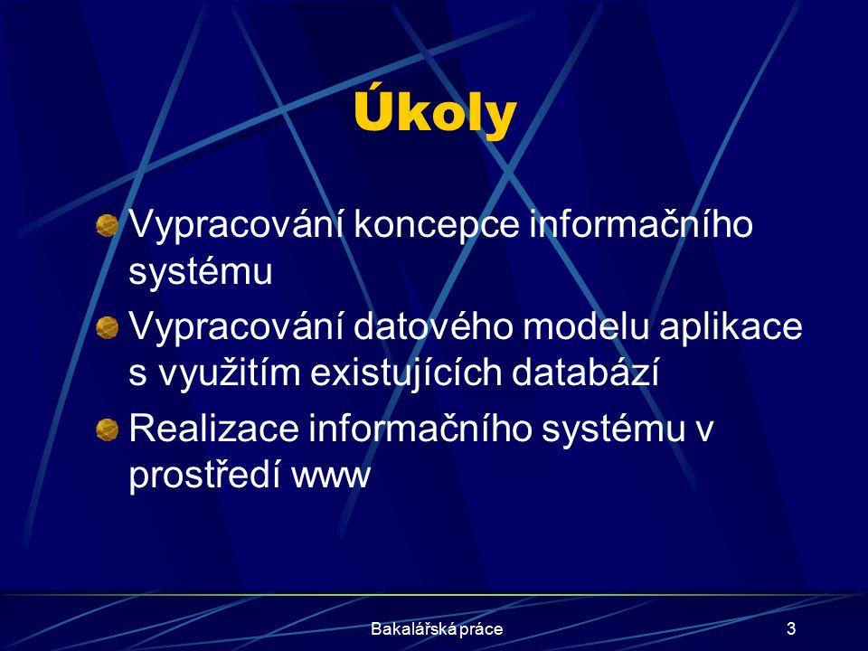 Bakalářská práce3 Úkoly Vypracování koncepce informačního systému Vypracování datového modelu aplikace s využitím existujících databází Realizace info