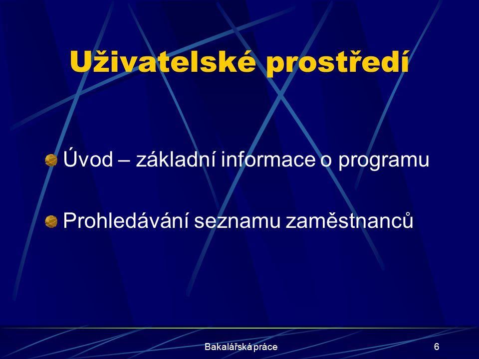 Bakalářská práce6 Uživatelské prostředí Úvod – základní informace o programu Prohledávání seznamu zaměstnanců