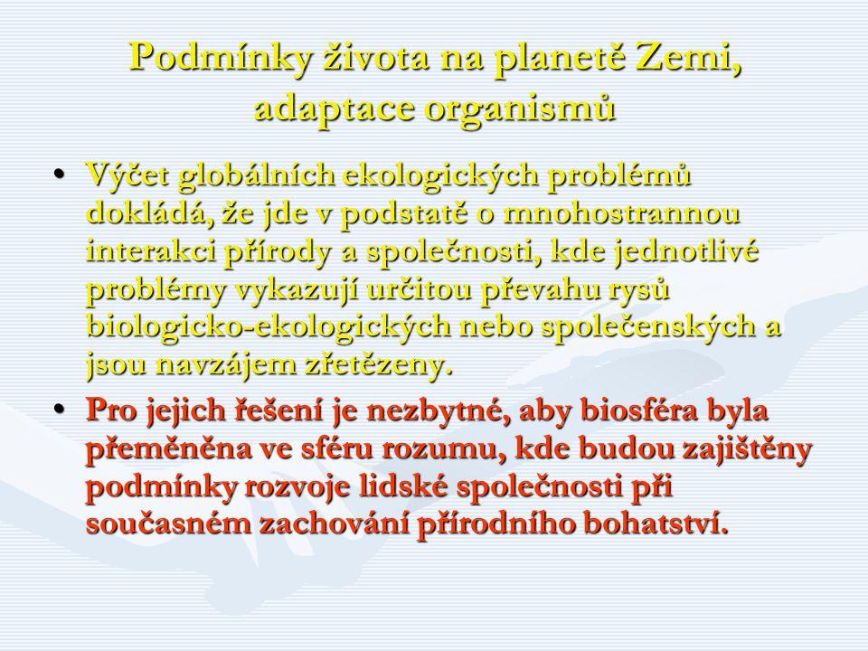 Podmínky života na planetě Zemi, adaptace organismů Výčet globálních ekologických problémů dokládá, že jde v podstatě o mnohostrannou interakci přírod