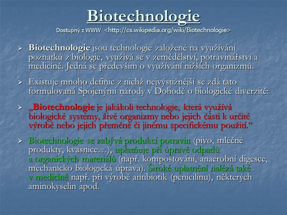 Biotechnologie Dostupný z WWW Biotechnologie Dostupný z WWW  Biotechnologie jsou technologie založené na využívání poznatků z biologie, využívá se v