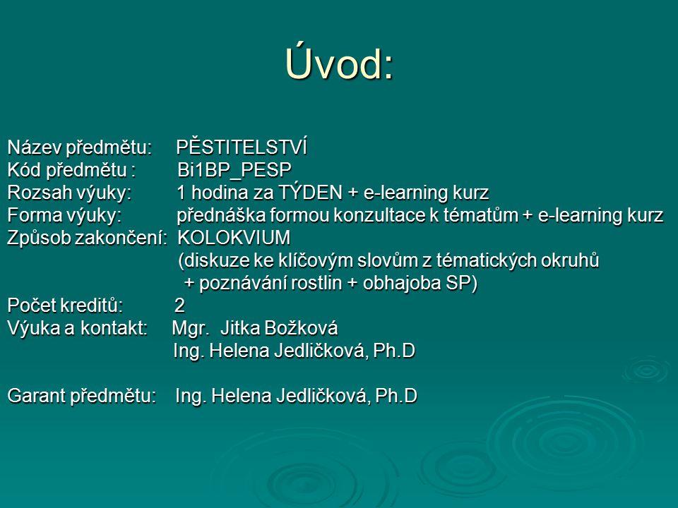 Úvod: Název předmětu: PĚSTITELSTVÍ Kód předmětu : Bi1BP_PESP Rozsah výuky: 1 hodina za TÝDEN + e-learning kurz Forma výuky: přednáška formou konzultac
