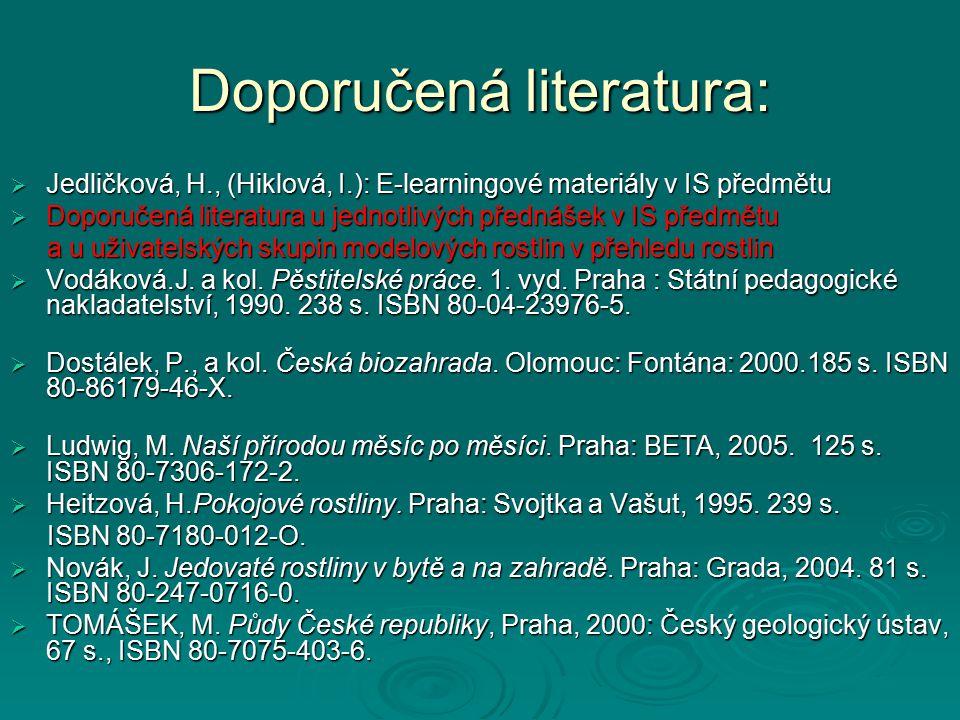 Doporučená literatura:  Jedličková, H., (Hiklová, I.): E-learningové materiály v IS předmětu  Doporučená literatura u jednotlivých přednášek v IS př