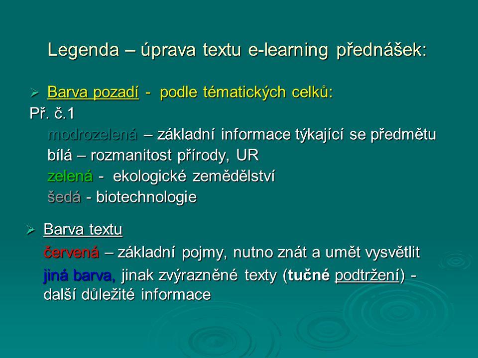 Legenda – úprava textu e-learning přednášek:  Barva pozadí - podle tématických celků: Př. č.1 modrozelená – základní informace týkající se předmětu b