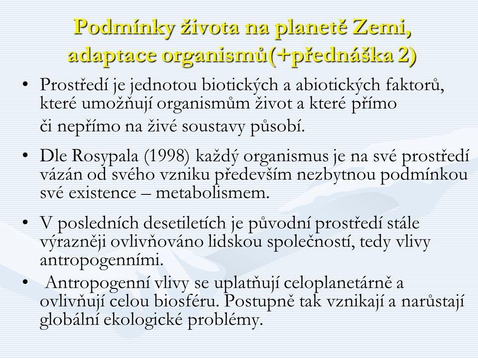 Podmínky života na planetě Zemi, adaptace organismů(+přednáška 2) Prostředí je jednotou biotických a abiotických faktorů, které umožňují organismům ži