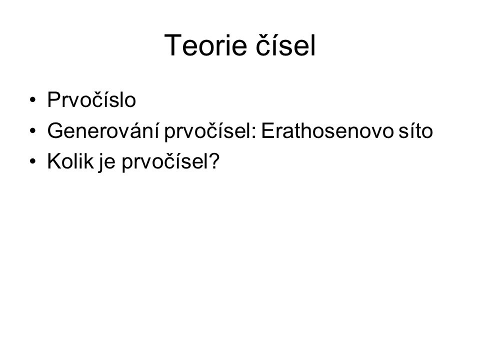 Teorie čísel Prvočíslo Generování prvočísel: Erathosenovo síto Kolik je prvočísel?