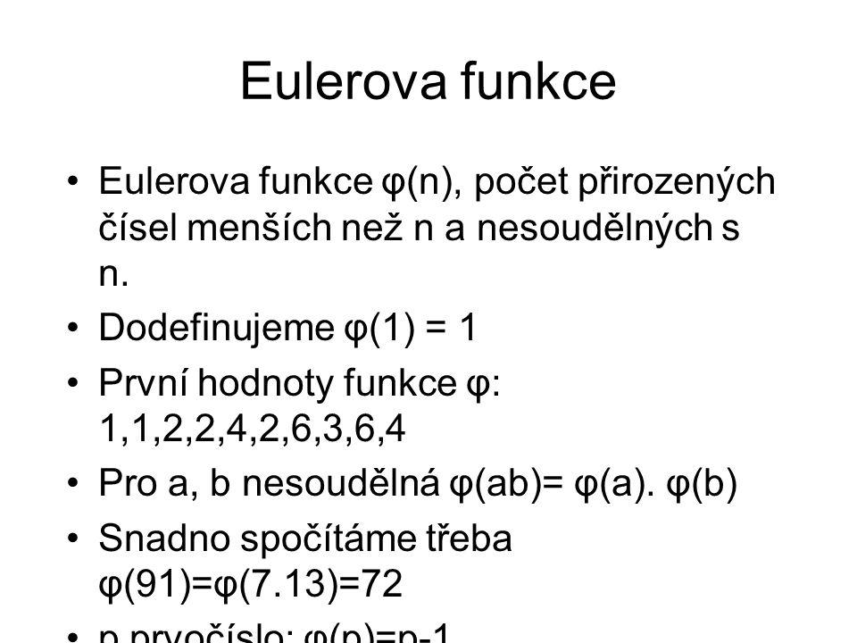 Eulerova funkce Eulerova funkce φ(n), počet přirozených čísel menších než n a nesoudělných s n.