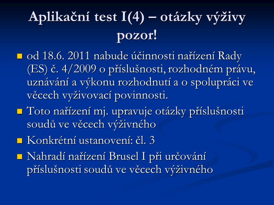Aplikační test I(4) – otázky výživy pozor! od 18.6. 2011 nabude účinnosti nařízení Rady (ES) č. 4/2009 o příslušnosti, rozhodném právu, uznávání a výk