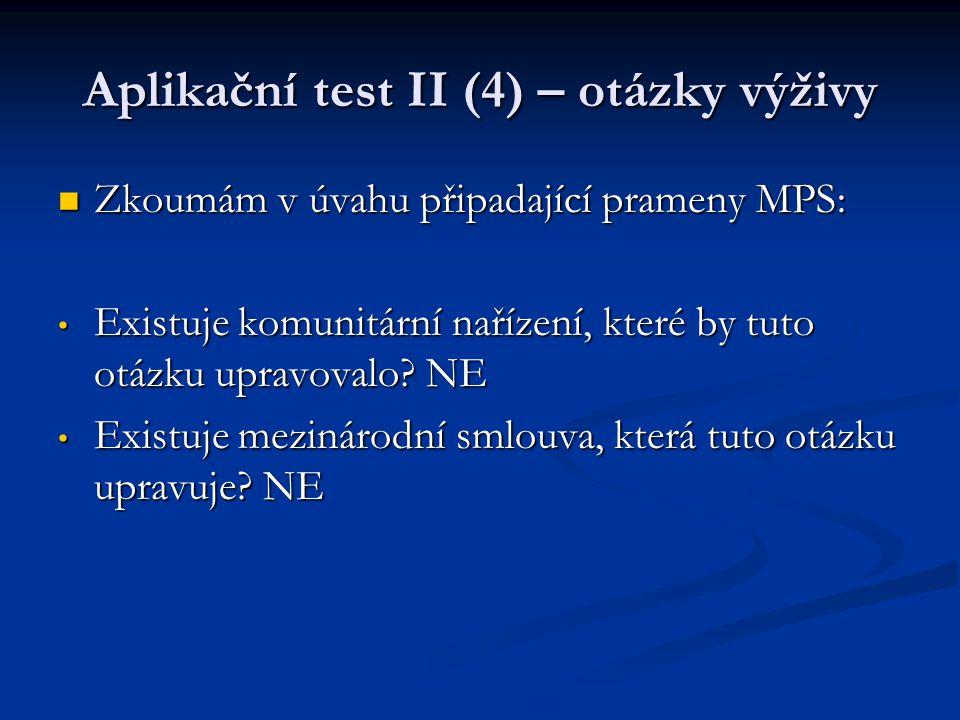 Aplikační test II (4) – otázky výživy Zkoumám v úvahu připadající prameny MPS: Zkoumám v úvahu připadající prameny MPS: Existuje komunitární nařízení,