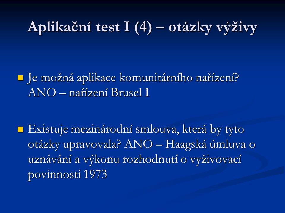 Aplikační test I (4) – otázky výživy Je možná aplikace komunitárního nařízení? ANO – nařízení Brusel I Je možná aplikace komunitárního nařízení? ANO –