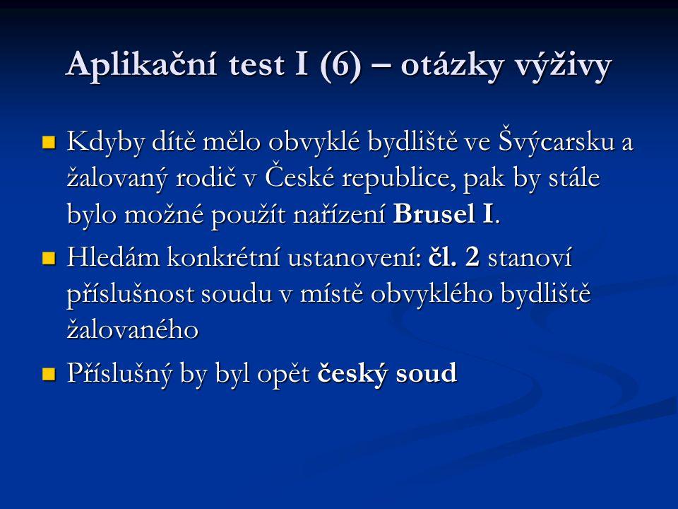 Aplikační test I (6) – otázky výživy Kdyby dítě mělo obvyklé bydliště ve Švýcarsku a žalovaný rodič v České republice, pak by stále bylo možné použít