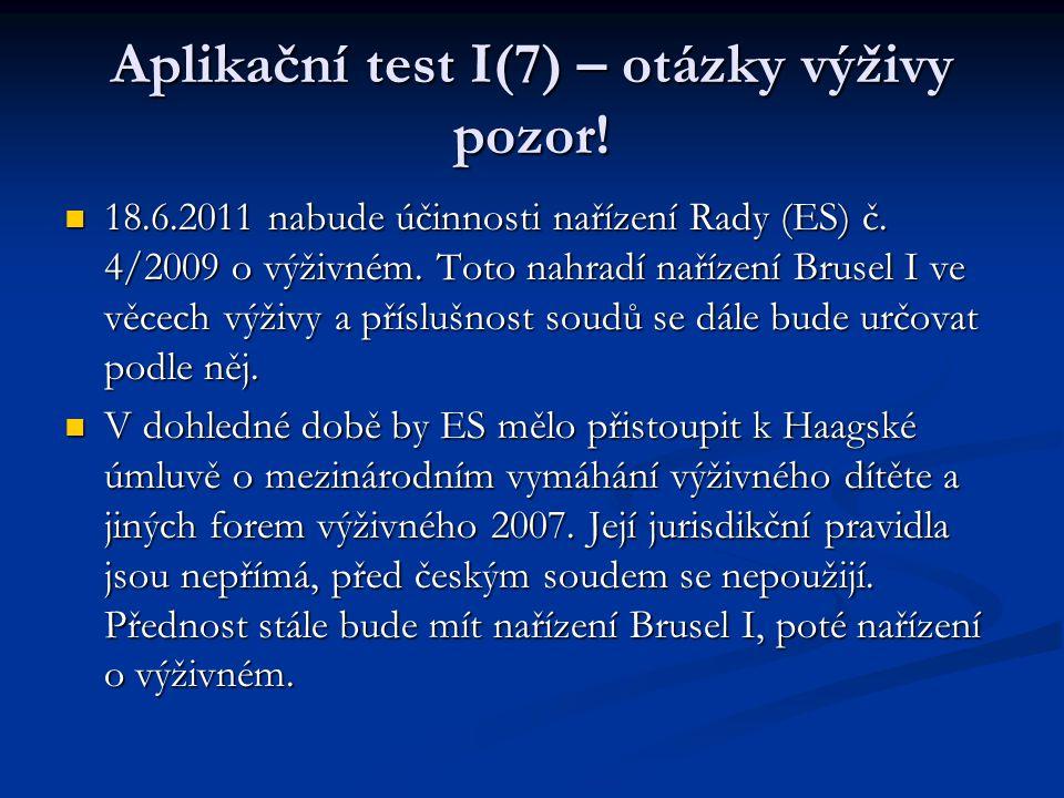 Aplikační test I(7) – otázky výživy pozor! 18.6.2011 nabude účinnosti nařízení Rady (ES) č. 4/2009 o výživném. Toto nahradí nařízení Brusel I ve věcec