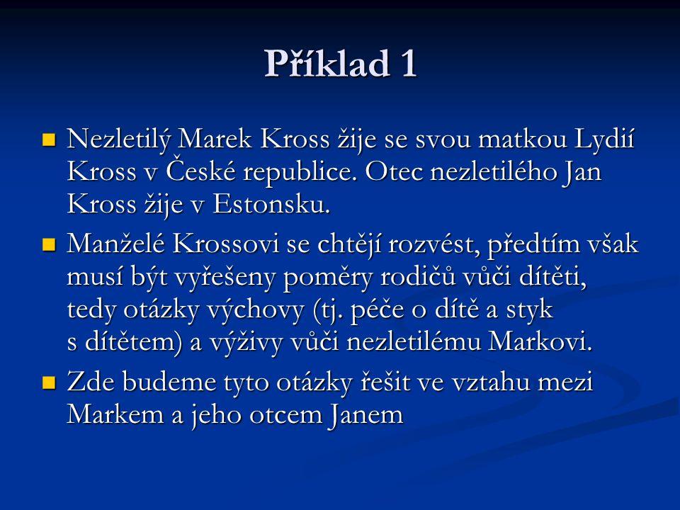 Příklad 1 Nezletilý Marek Kross žije se svou matkou Lydií Kross v České republice. Otec nezletilého Jan Kross žije v Estonsku. Nezletilý Marek Kross ž