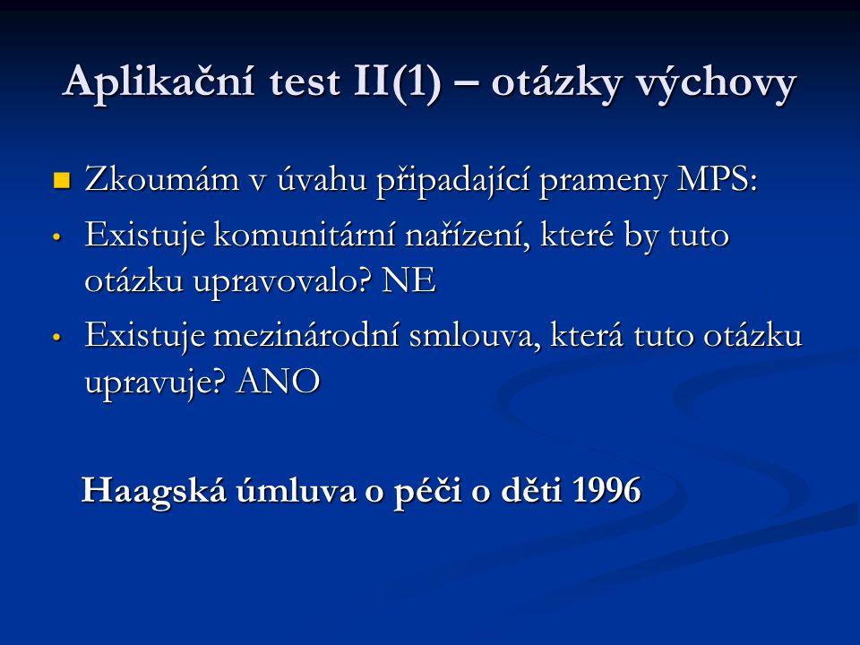 Aplikační test II(1) – otázky výchovy Zkoumám v úvahu připadající prameny MPS: Zkoumám v úvahu připadající prameny MPS: Existuje komunitární nařízení,