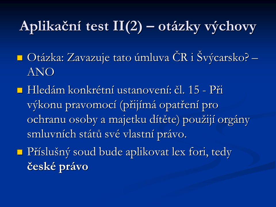 Aplikační test II(2) – otázky výchovy Otázka: Zavazuje tato úmluva ČR i Švýcarsko? – ANO Otázka: Zavazuje tato úmluva ČR i Švýcarsko? – ANO Hledám kon