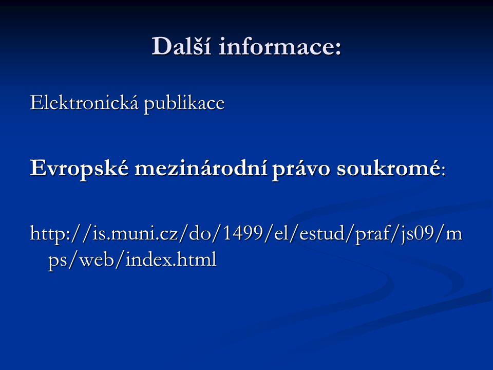 Další informace: Elektronická publikace Evropské mezinárodní právo soukromé : http://is.muni.cz/do/1499/el/estud/praf/js09/m ps/web/index.html