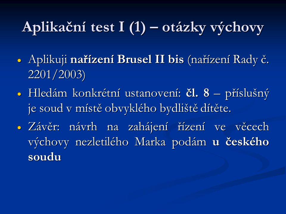 Aplikační test I (1) – otázky výchovy  Aplikuji nařízení Brusel II bis (nařízení Rady č. 2201/2003)  Hledám konkrétní ustanovení: čl. 8 – příslušný