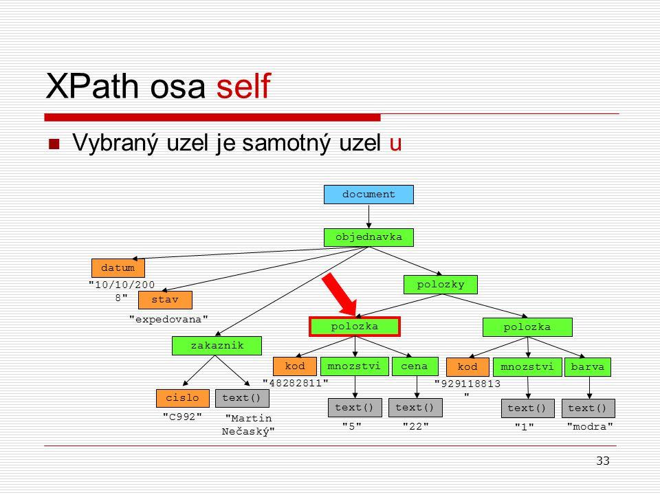 33 XPath osa self Vybraný uzel je samotný uzel u objednavka document datum