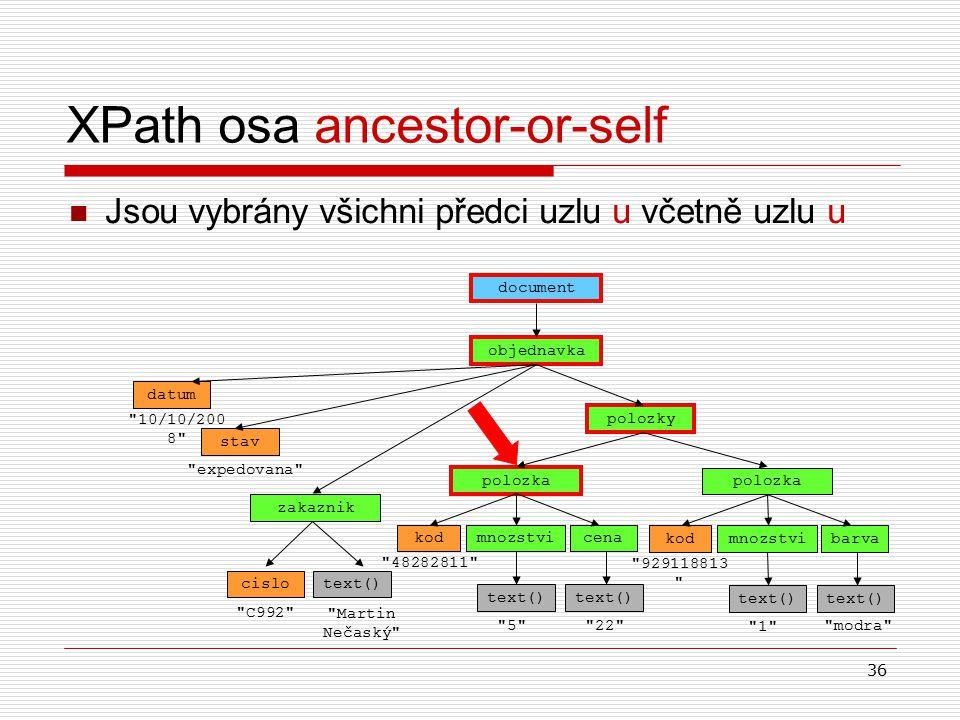 36 XPath osa ancestor-or-self Jsou vybrány všichni předci uzlu u včetně uzlu u objednavka document datum