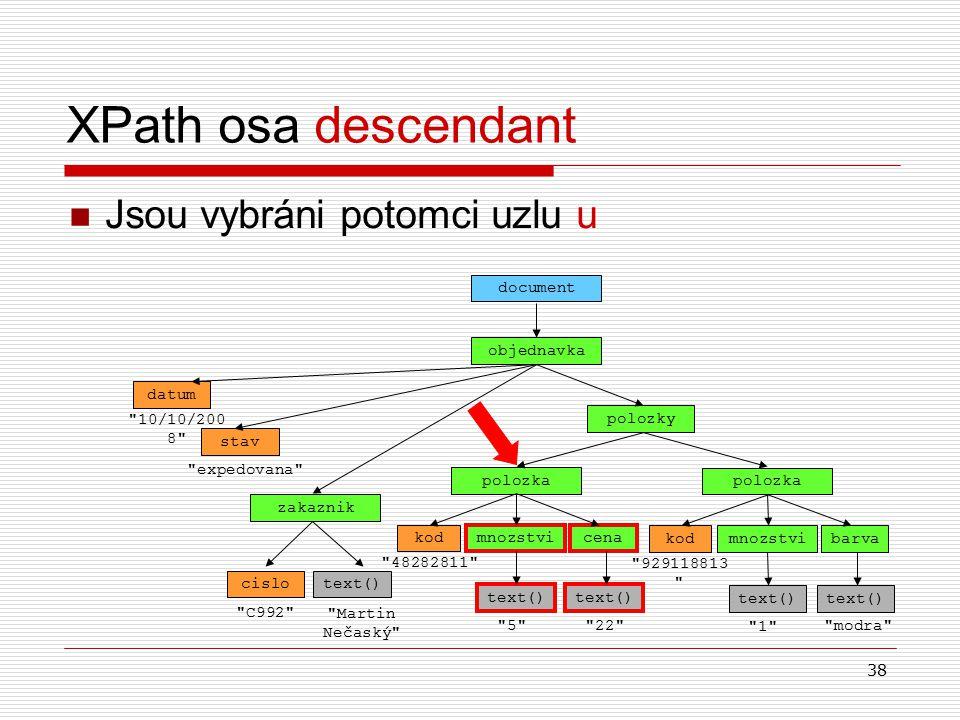 38 XPath osa descendant Jsou vybráni potomci uzlu u objednavka document datum
