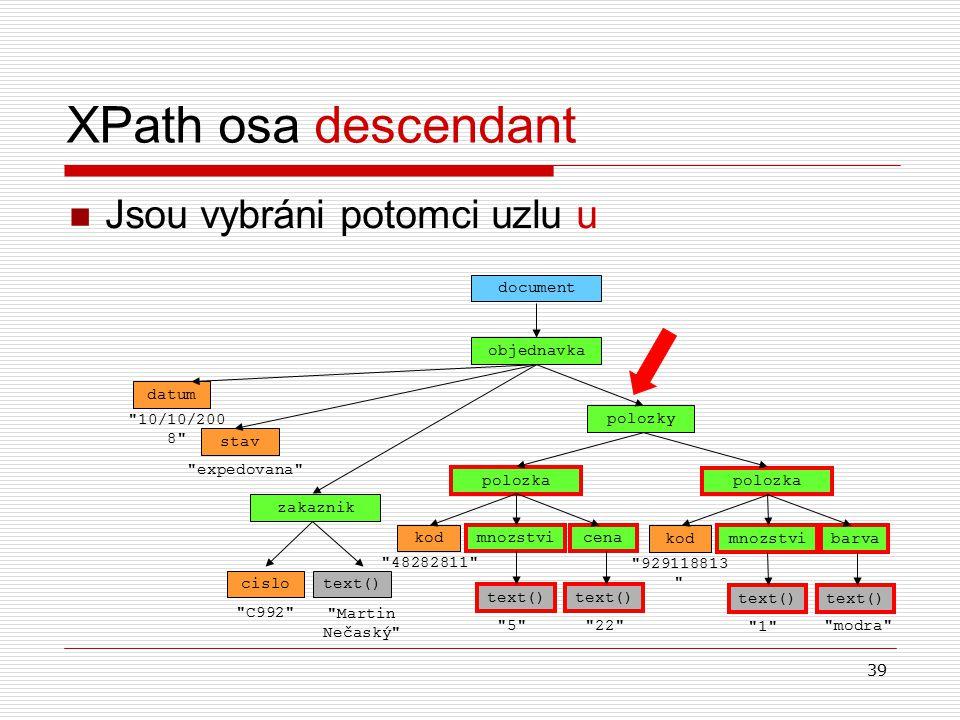 39 XPath osa descendant Jsou vybráni potomci uzlu u objednavka document datum