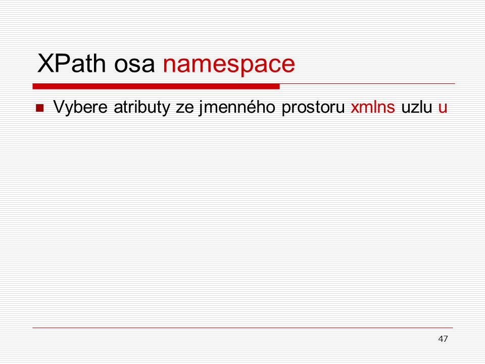 47 XPath osa namespace Vybere atributy ze jmenného prostoru xmlns uzlu u
