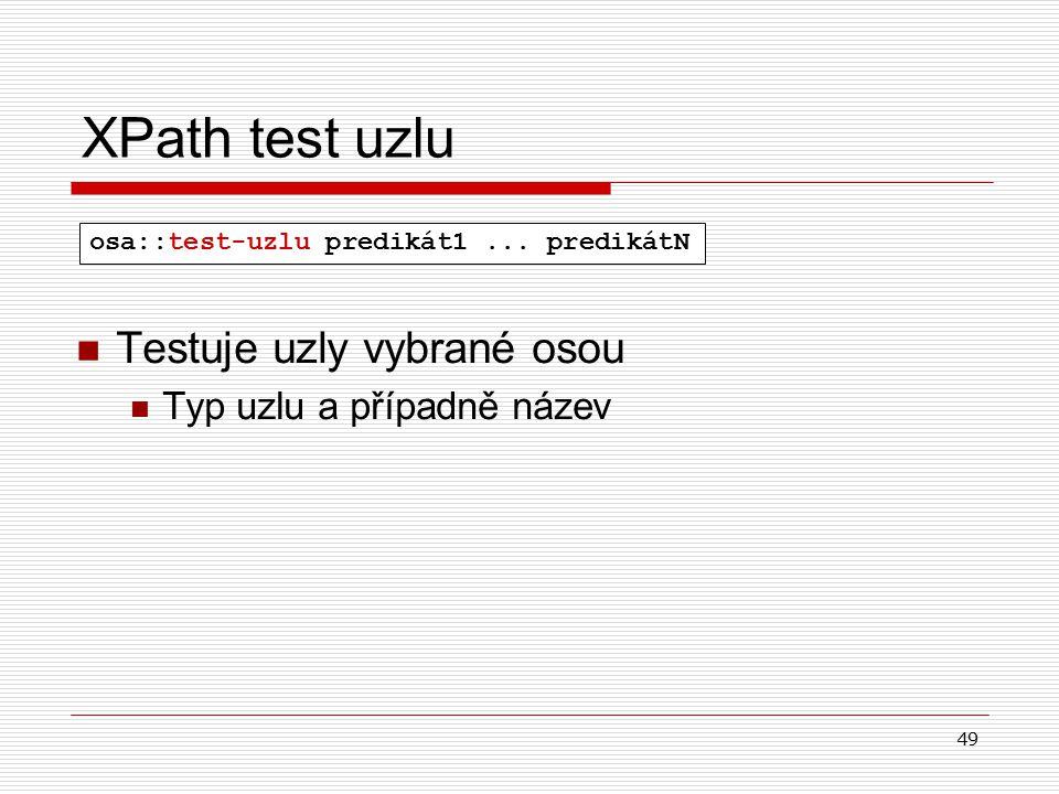 49 XPath test uzlu Testuje uzly vybrané osou Typ uzlu a případně název osa::test-uzlu predikát1... predikátN