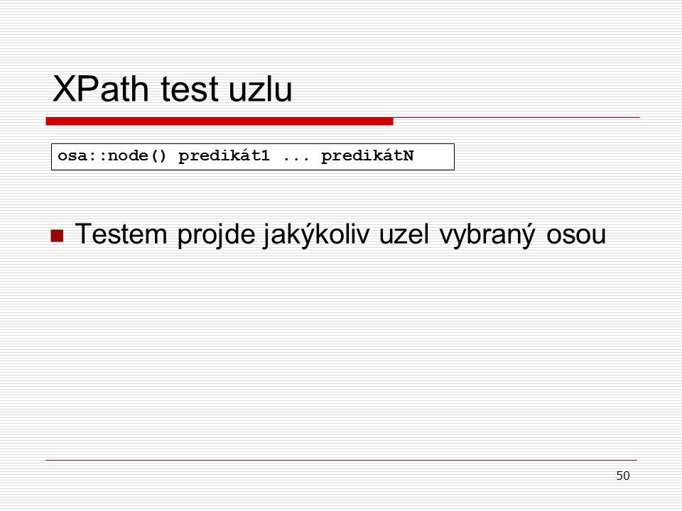 50 XPath test uzlu Testem projde jakýkoliv uzel vybraný osou osa::node() predikát1... predikátN