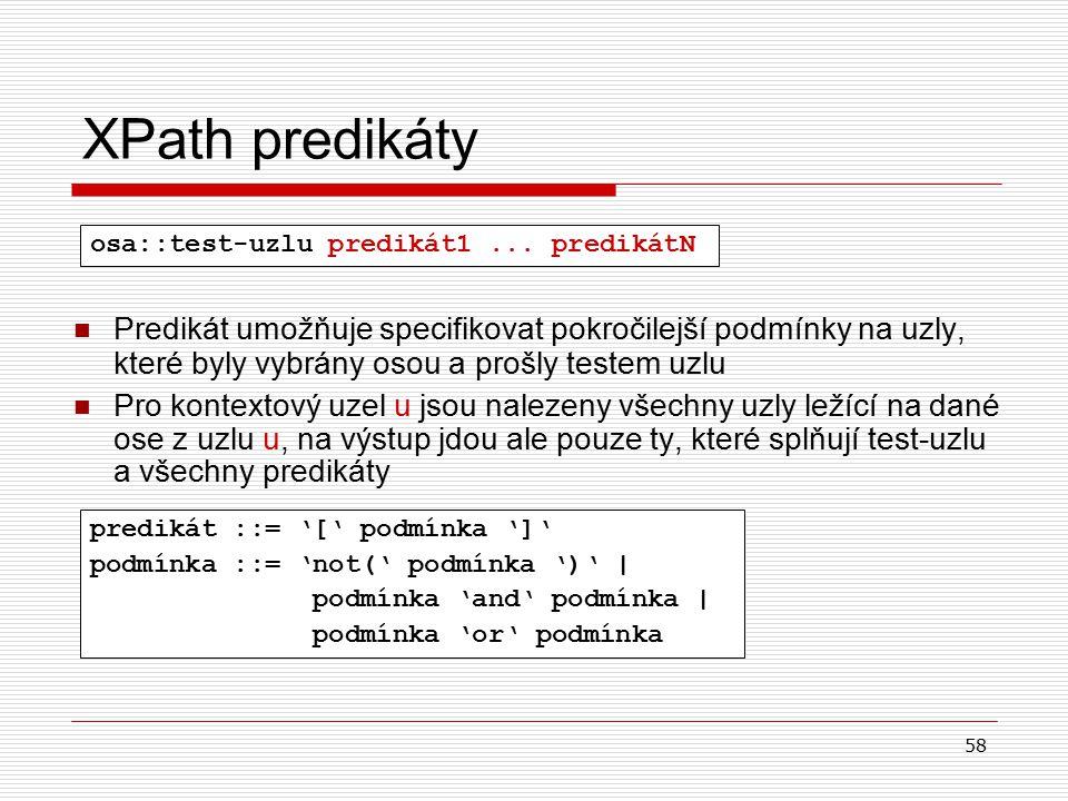 58 XPath predikáty Predikát umožňuje specifikovat pokročilejší podmínky na uzly, které byly vybrány osou a prošly testem uzlu Pro kontextový uzel u js