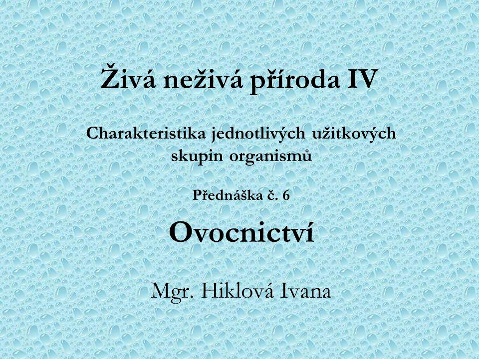 Živá neživá příroda IV Charakteristika jednotlivých užitkových skupin organismů Přednáška č. 6 Ovocnictví Mgr. Hiklová Ivana