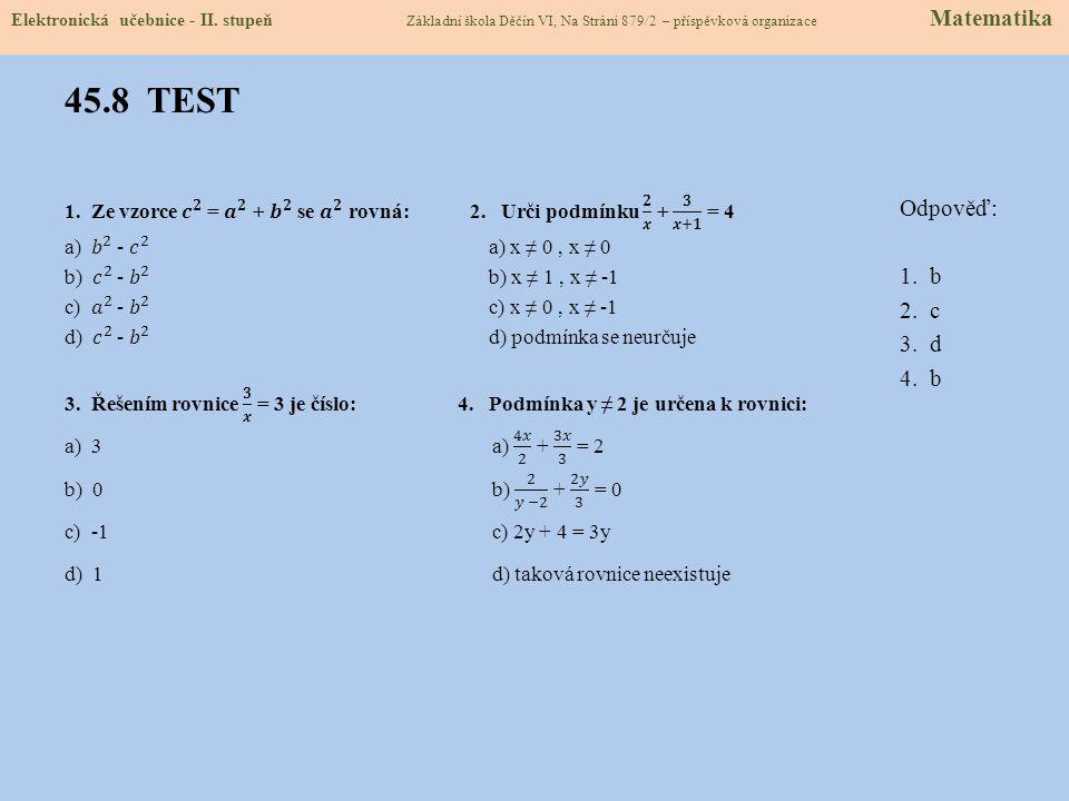 45.8 TEST Odpověď: 1. b 2. c 3. d 4. b Elektronická učebnice - II. stupeň Základní škola Děčín VI, Na Stráni 879/2 – příspěvková organizace Matematika