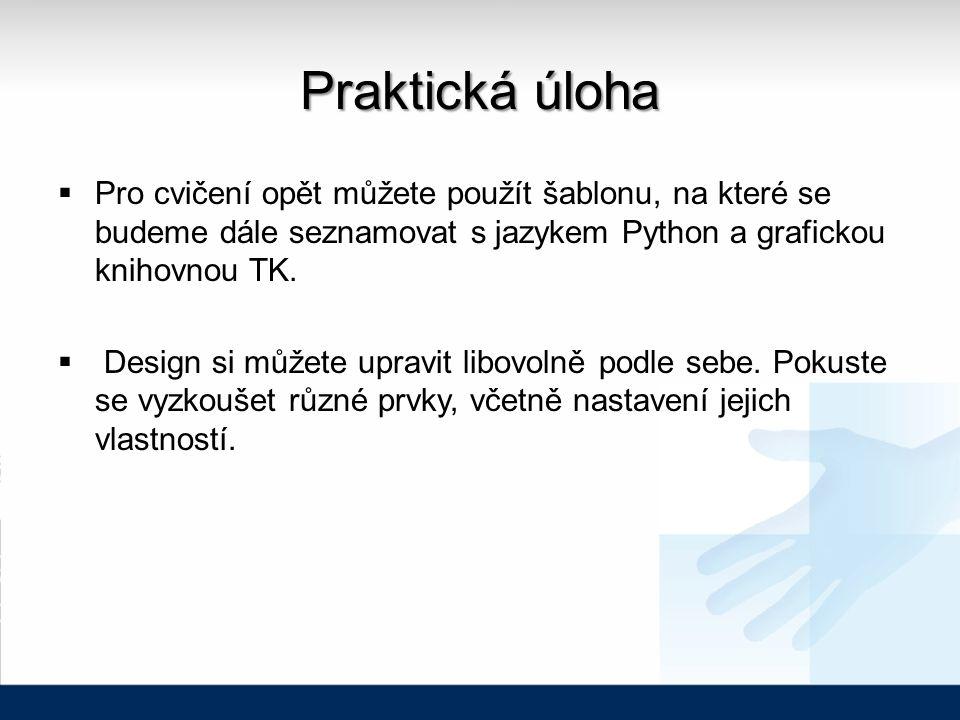Praktická úloha  Pro cvičení opět můžete použít šablonu, na které se budeme dále seznamovat s jazykem Python a grafickou knihovnou TK.