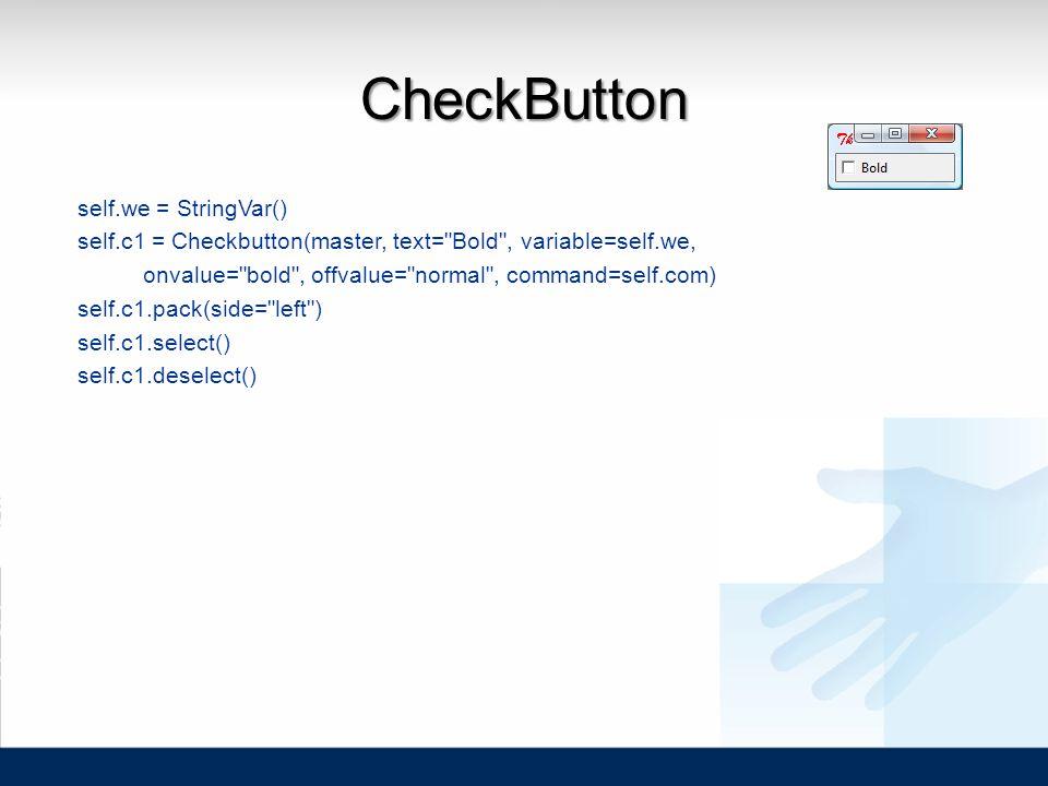 CheckButton self.we = StringVar() self.c1 = Checkbutton(master, text=