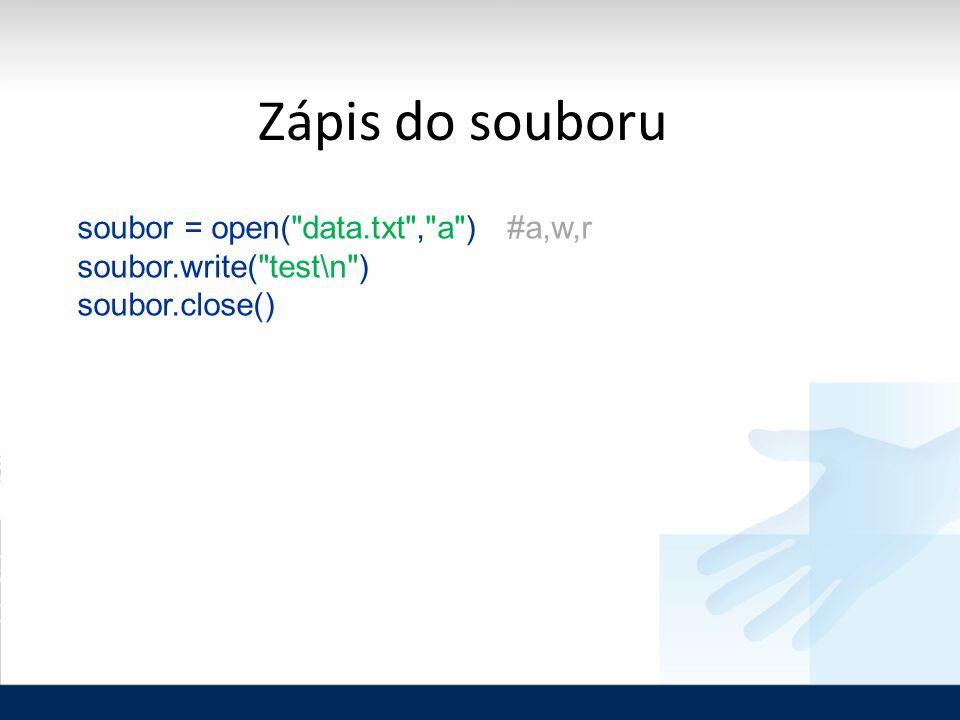 Zápis do souboru soubor = open( data.txt , a ) #a,w,r soubor.write( test\n ) soubor.close()